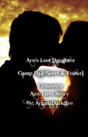Aro's lost daughter. Camp Half-Blood and Volturi Crossover (Alec Love story) by ArianaDarkfire