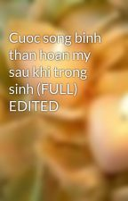 Cuoc song binh than hoan my sau khi trong sinh (FULL) EDITED by our_sky