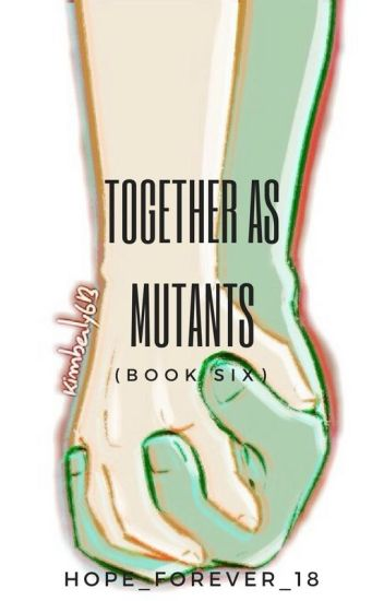 Together As Mutants (Book Six)