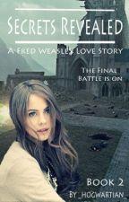 Secrets Revealed - A Fred Weasley Love Story (Book 2) by _hogwartian_