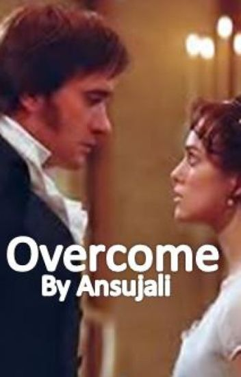 Overcome (A P&P fanfiction)
