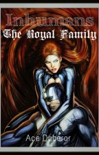 Inhumans: The Royal Family (Fanfiction) by AceDaberar