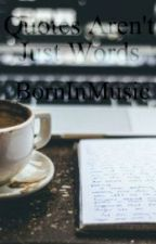 Quotes Aren't Just Words by BornInMusic
