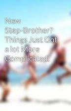 New Step-Brother? Things Just Got a lot More Complicated. by wflowerblack