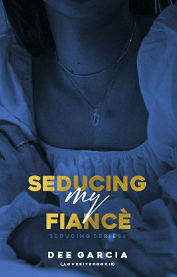 SEDUCING: MY FIANCÈE (Completed)