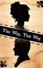 *Under Editing* This Way, That Way by OneSmallStep