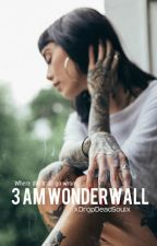 3am Wonderwall by xDropDeadSoulx