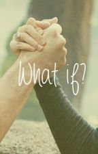 What if (An Emmett and Bella love story) by CassieFaye