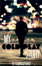 My Coldplay Story by AspiringAuthor101