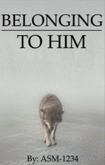 Belonging to Him    Book 1