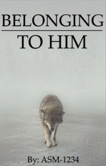 Belonging to Him || Book 1