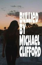 Bullied by Michael Clifford by coolerthanluke