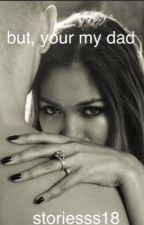 But, your my dad by storiesss18