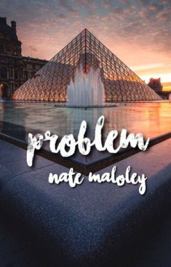 problem ✧ nate maloley