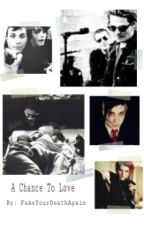 A Chance To Love (Frerard!) by FakeYourDeathAgain