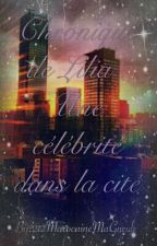 Chronique de Lilia : Une Célébrité dans la cité? [EN PAUSE ] by _CessPrin212_