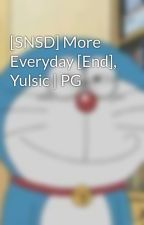 [SNSD] More Everyday [End], Yulsic | PG by YulsicYoong