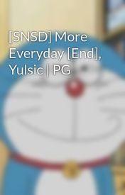 Đọc Truyện [SNSD] More Everyday [End], Yulsic | PG - Po