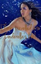 I Time-travelled into cinderella's life! by sassysara