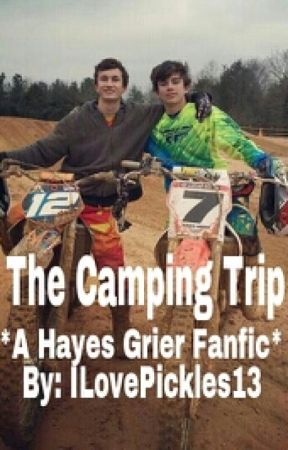 The Camping Trip * A Hayes Grier Fanfic* by ILovePickles13