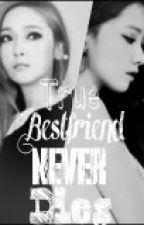 True Bestfriend Never Dies by ellamaedevilla