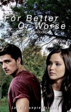 For Better or Worse • An Everlark Fanfiction by CalumHoodiie