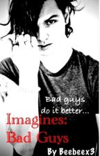 Imagines: Bad Guys by Bo_leFaye