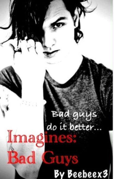 Imagines: Bad Guys