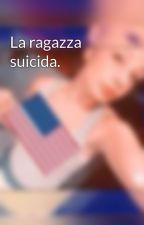 La ragazza suicida. by LaiiLaa1