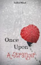 """Once Upon A Stranger  """"Islamic Story"""" #Wattys2016 by InHerMind09"""