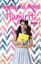[BOOK 1] Huwag Ka Nang Humirit (JaDine Fanfiction) by EyaNaWalangCross