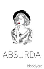 Absurda. by bloodycat-