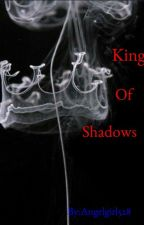 King Of Shadows by Angelgirl528