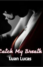 Catch My Breath by wanderingtsinelas
