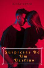 Surpresas de Um Destino/Trilogia Surpresas - Livro1(completo) by ElisaAlvessj