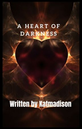 A Heart of Darkness by katmadison