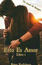 This is Love BORRADOR Y EN EDICIÓN. by betsyjrs