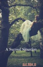 A Surreal Situation by Abby_Styles_101