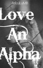 Love An Alpha by AriLuLuMB