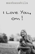 I Love You, Om ! by MashaNabila
