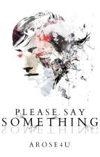 Please Say Something [book 2] by arose4u