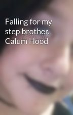 Falling for my step brother. Calum Hood by MorganIrwin2262