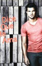 El Dice Que Me Ama ( taylor lautner y tu) by Karen_Lautner_canela