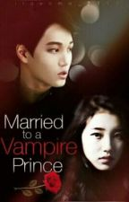 Married to a Vampire Prince [Completed/Editing] by iloveme_2117