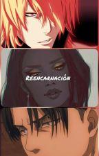 ~Reencarnación~ (Editando) by HebiHime