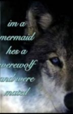 I'm mermaid, he's a werewolf and were mated by Shadowx666