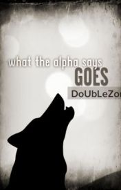 What The Alpha Says...Goes (boyxboy) Bk 1 by DoUbLeZone