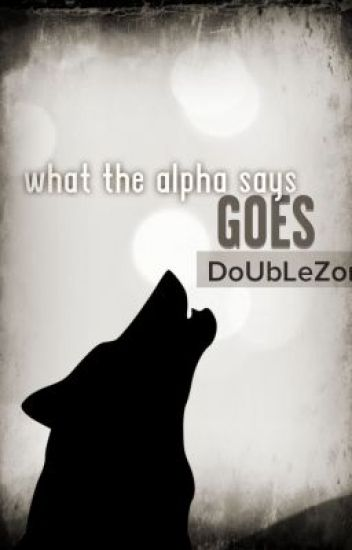 What The Alpha Says...Goes (boyxboy) Bk 1