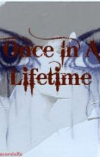 Once In A Lifetime by ImaWalkingDisasterxx