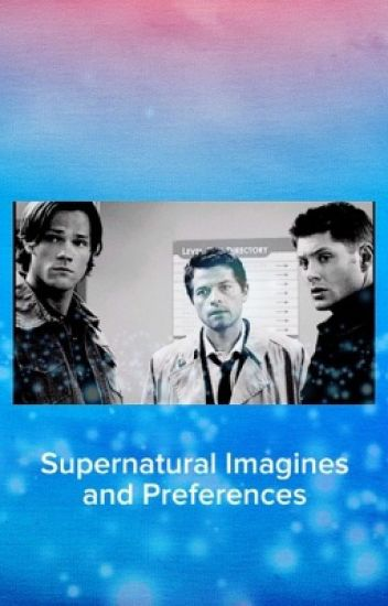 Supernatural Imagines and Preferences